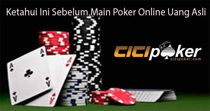 Ketahui Ini Sebelum Main Poker Online Uang Asli