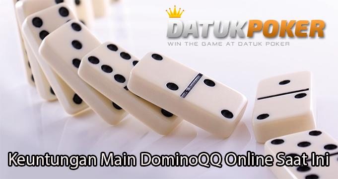 Keuntungan Main DominoQQ Online Saat Ini